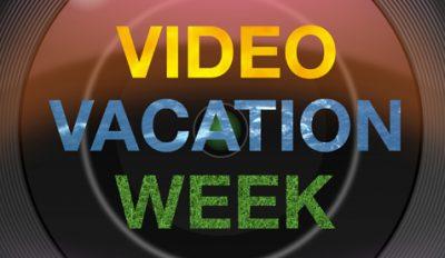 Video Vacation Week
